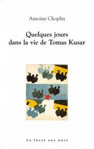 Quelques jours dans la vie de Tomas Kusar Antoine Choplin