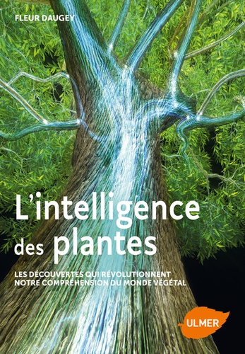 L'intelligence des plantes.  : Les decouvertes qui revolutionnent notre comprehension du monde